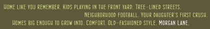 Here's Morgan Lane's encouraging marketing copy on the header of their web site.  Can this new home development live up to this hype?