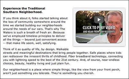 This blurb is from The Waters' web site. They heavily market their community spirit, and their strongest marketing vehicle is the current residents' word of mouth.